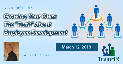 """Growing Your Own: The """"Truth"""" About Employee Development"""