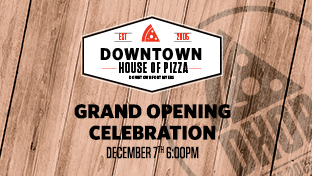 Grand Opening - Downtown House of Pizza New Dining Area and Expansions
