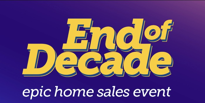 End of Decade Epic Home Sales Event